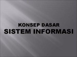 KONSEP DASAR SISTEM INFORMASI Apa definisi sistem Apa