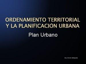 ORDENAMIENTO TERRITORIAL Y LA PLANIFICACIN URBANA Plan Urbano