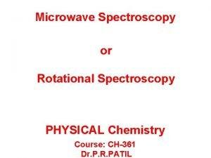 Microwave Spectroscopy or Rotational Spectroscopy PHYSICAL Chemistry Course