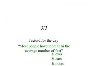 33 Factoid for the day Most people have