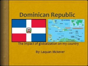 Dominican Republic The impact of globalization on my