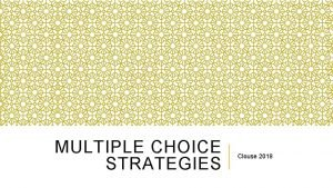 MULTIPLE CHOICE STRATEGIES Clouse 2018 INTRODUCTION The multiple