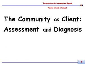 The community as client assessment and diagnosis Prepared