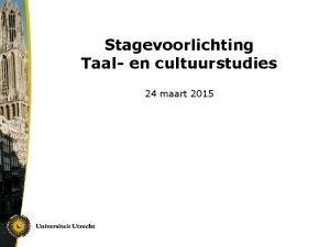 Stagevoorlichting Taal en cultuurstudies 24 maart 2015 Programma