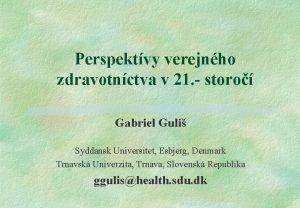 Perspektvy verejnho zdravotnctva v 21 storo Gabriel Guli