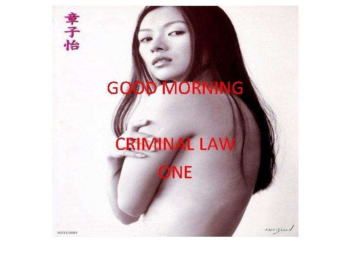 GOOD MORNING CRIMINAL LAW BOOK I CRIMINAL LAW