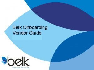 Belk Onboarding Vendor Guide Welcome Dear Vendor We