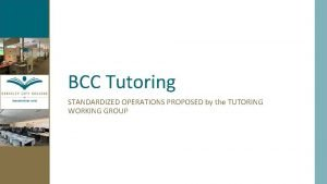 BCC Tutoring STANDARDIZED OPERATIONS PROPOSED by the TUTORING