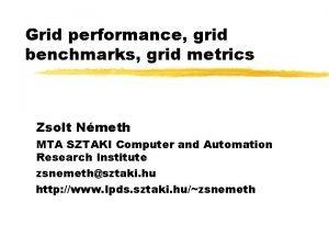 Grid performance grid benchmarks grid metrics Zsolt Nmeth