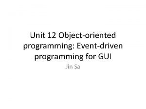 Unit 12 Objectoriented programming Eventdriven programming for GUI