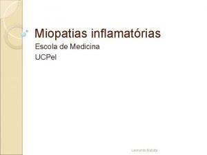 Miopatias inflamatrias Escola de Medicina UCPel Leonardo Batista