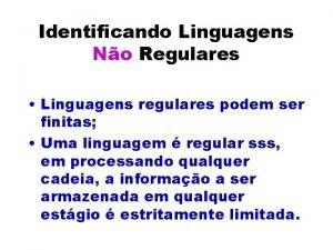 Identificando Linguagens No Regulares Linguagens regulares podem ser