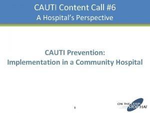CAUTI Content Call 6 A Hospitals Perspective CAUTI