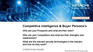 HITACHI CONFIDENTIAL Competitive Intelligence Buyer Personas Who are