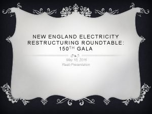 NEW ENGLAND ELECTRICITY RESTRUCTURING ROUNDTABLE 150 TH GALA