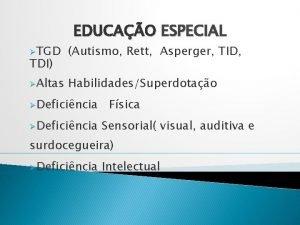 EDUCAO ESPECIAL TGD Autismo Rett Asperger TID Altas