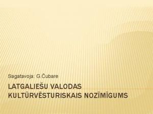 Sagatavoja G ubare LATGALIEU VALODAS KULTRVSTURISKAIS NOZMGUMS DEFINCIJA