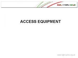 NGf L CYMRU GCa D ACCESS EQUIPMENT www