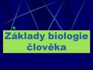 Zklady biologie lovka 1 Biologie je vda o