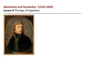 Absolutism and Revolution 1550 1850 Lesson 8 The