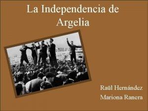 La Independencia de Argelia Ral Hernndez Mariona Ranera