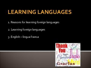 LEARNING LANGUAGES 1 Reasons for learning foreign languages