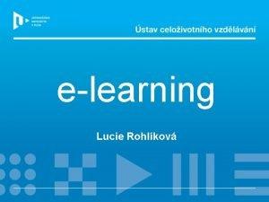 elearning Lucie Rohlkov Pojem elearning ir definice Jakkoli