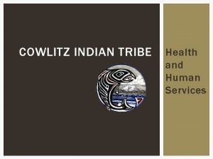 COWLITZ INDIAN TRIBE Health and Human Services HHS