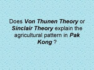 Does Von Thunen Theory or Sinclair Theory explain