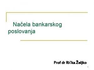 Naela bankarskog poslovanja Prof dr Rika eljko 1