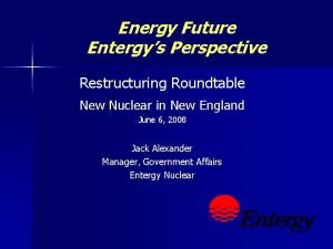Energy Future Entergys Perspective Restructuring Roundtable New Nuclear