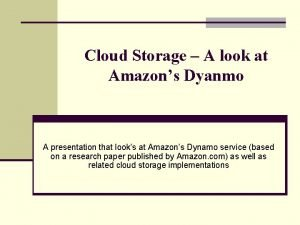 Cloud Storage A look at Amazons Dyanmo A