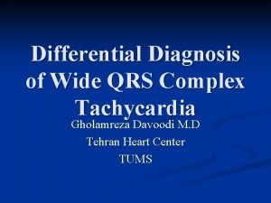 Differential Diagnosis of Wide QRS Complex Tachycardia Gholamreza