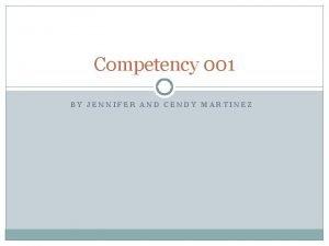 Competency 001 BY JENNIFER AND CENDY MARTINEZ Competency