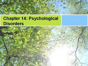 Chapter 14 Psychological Disorders Stereotypes of Psychological Disorders