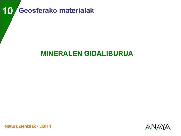 10 Geosferako materialak MINERALEN GIDALIBURUA Natura Zientziak DBH
