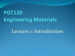 PGT 120 Engineering Materials Lecture 1 Introduction Grading