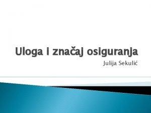 Uloga i znaaj osiguranja Julija Sekuli Uvod Re