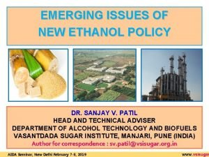 EMERGING ISSUES OF NEW ETHANOL POLICY DR SANJAY
