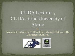 CUDA Lecture 5 CUDA at the University of