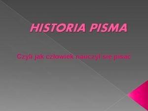 HISTORIA PISMA Czyli jak czowiek nauczy si pisa