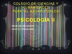 COLEGIO DE CIENCIAS Y HUMANIDADES PLANTEL AZCAPOTZALCO PSICOLOGA