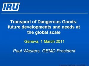 Transport of Dangerous Goods future developments and needs