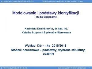 Modelowanie i podstawy identyfikacji 20152016 Modele neuronowe podstawy