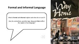 Formal and Informal Language What is formal and