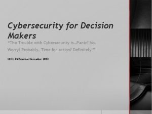 Cybersecurity for Decision Makers The Trouble with Cybersecurity