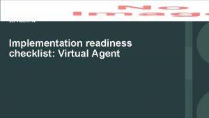 Implementation readiness checklist Virtual Agent Virtual Agent implementation