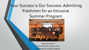 Your Success is Our Success Admitting Freshmen for