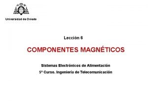 Universidad de Oviedo Leccin 6 COMPONENTES MAGNTICOS Sistemas