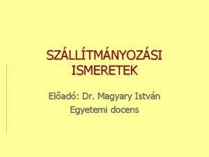 SZLLTMNYOZSI ISMERETEK Elad Dr Magyary Istvn Egyetemi docens